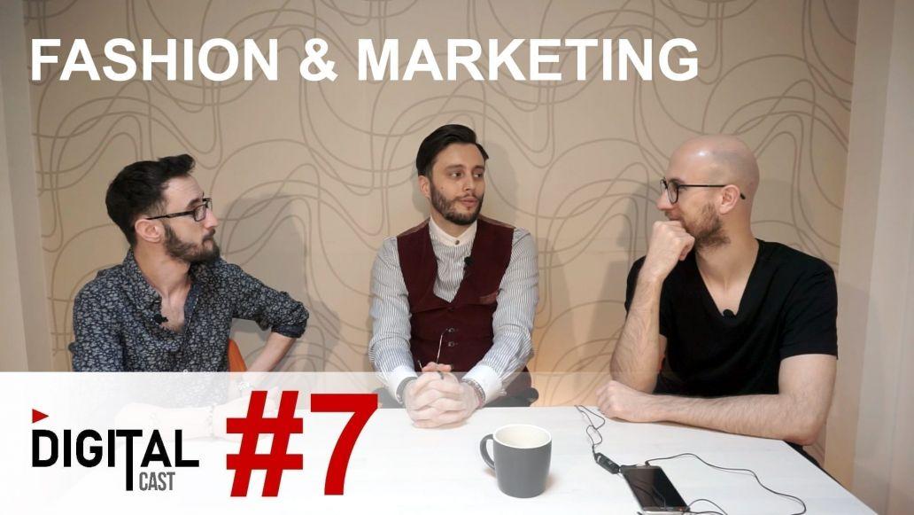 #DigitalCast 7 - Fashion & Marketing