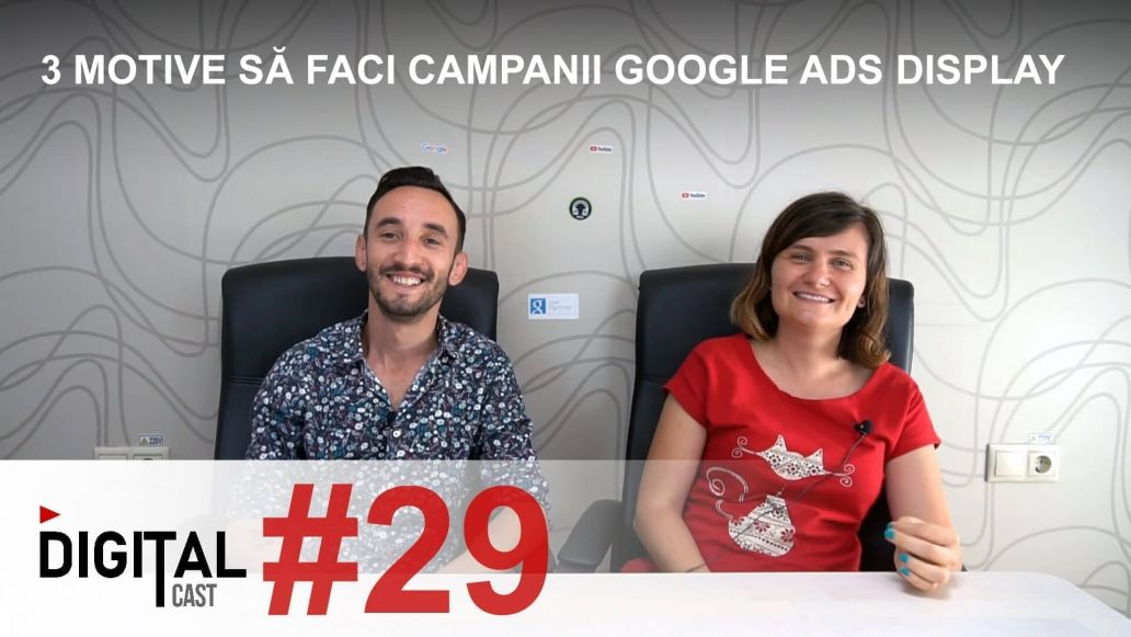 #DigitalCast-29---3-motive-să-faci-campanii-Google-Ads-Display