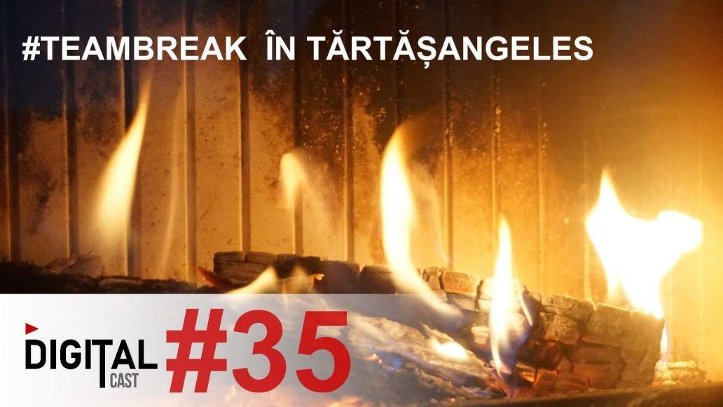 #DigitalCast-35-#teambreak--în-Tărtășangeles